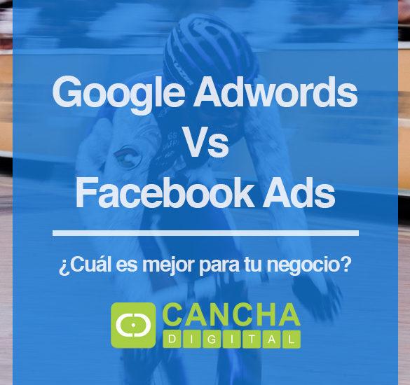 Google Adwords Vs Facebook Ads ¿Cuál es mejor para tu negocio?